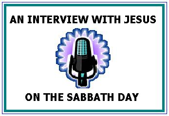 An Interview With Jesus On The Sabbath Day